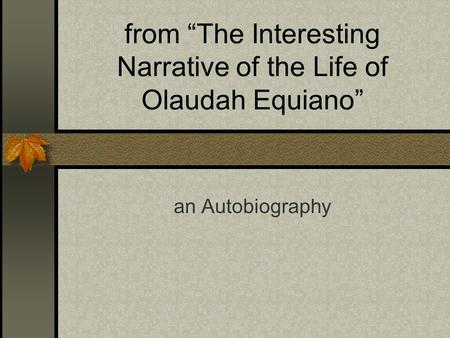 "From ""The Interesting Narrative of the Life of Olaudah Equiano"" an Autobiography."