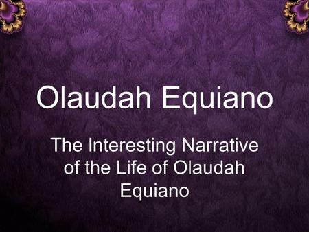 compare of plymouth an plantation and the interesting life of olaudah equiano The interesting narrative of the life of olaudah equiano, or gustavus vassa, the african written by himself vol i.