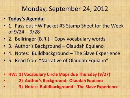 Monday, September 24, 2012 Today's Agenda: 1. Pass out HW Packet #3 Stamp Sheet for the Week of 9/24 – 9/28 2. Bellringer (B.R.) – Copy vocabulary words.