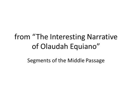 "From ""The Interesting Narrative of Olaudah Equiano"" Segments of the Middle Passage."