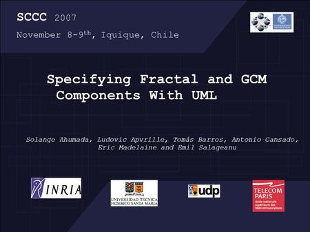 Specifying Fractal and GCM Components With UML Solange Ahumada, Ludovic Apvrille, Tomás Barros, Antonio Cansado, Eric Madelaine and Emil Salageanu SCCC.