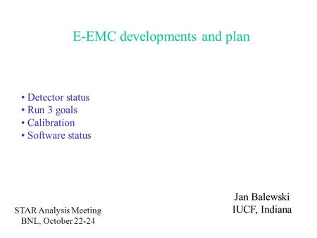 E-EMC developments and plan Jan Balewski IUCF, Indiana Detector status Run 3 goals Calibration Software status STAR Analysis Meeting BNL, October 22-24.