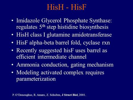 HisH - HisF Imidazole Glycerol Phosphate Synthase: regulates 5 th step histidine biosynthesis HisH class I glutamine amidotransferase HisF alpha-beta barrel.