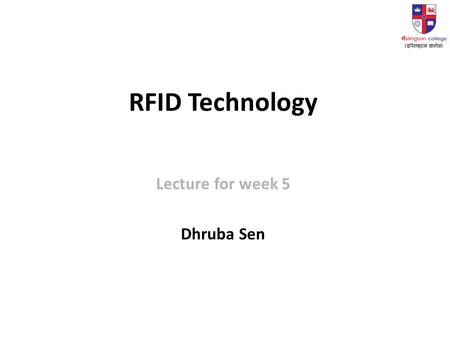 RFID Technology Lecture for week 5 Dhruba Sen. 2 Radio Frequency Identification Device Holds a small amount of unique data – a serial number or other.
