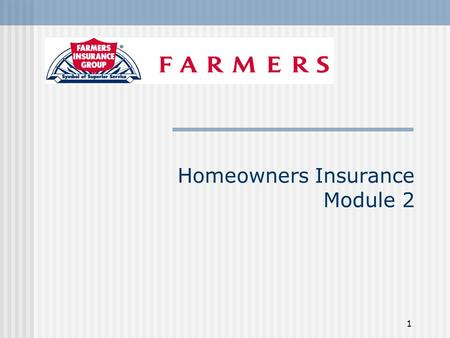1 Homeowners Insurance Module 2 2 Objective Review Section I / Dwelling and Personal Property Review Homework Assignment Discuss Section II/ Liability.