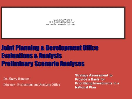 Joint Planning & Development Office Evaluations & Analysis Preliminary Scenario Analyses Strategy Assessment to Provide a Basis for Prioritizing Investments.