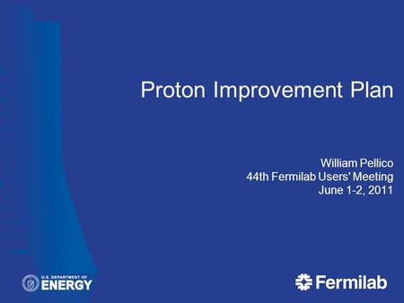 Proton Improvement Plan William Pellico 44th Fermilab Users' Meeting June 1-2, 2011.
