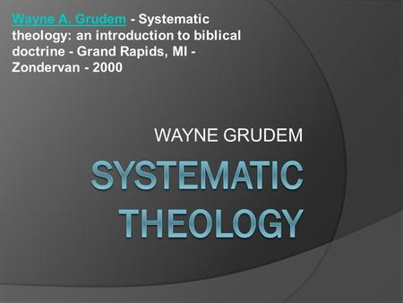 WAYNE GRUDEM Wayne A. GrudemWayne A. Grudem - Systematic theology: an introduction to biblical doctrine - Grand Rapids, MI - Zondervan - 2000.