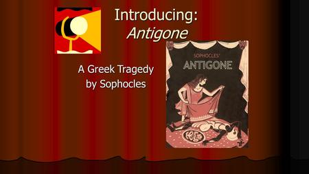 Introducing: Antigone A Greek Tragedy by Sophocles.