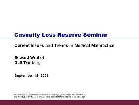 Casualty Loss Reserve Seminar Current Issues and Trends in Medical Malpractice This document is incomplete without the accompanying discussion; it is confidential.