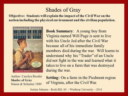 Shades of Gray Justine Johnson – Rock Hill, SC – Winthrop University – 2010 Author: Carolyn Reeder Shades of Gray Simon & Schuster 1989 Book Summary: A.