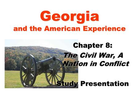 Georgia and the American Experience Chapter 8: The Civil War, A Nation in Conflict Study Presentation.
