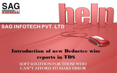 "SAG INFOTECH PVT. LTD Introduction of new Deductee wise reports in TDS SOFT SOLUTION FOR THOSE WHO CAN""T AFFORD TO MAKE ERROR."