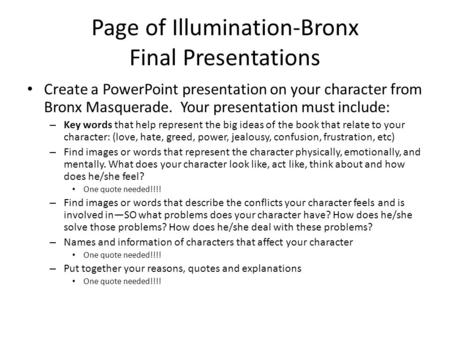 Page of Illumination-Bronx Final Presentations Create a PowerPoint presentation on your character from Bronx Masquerade. Your presentation must include: