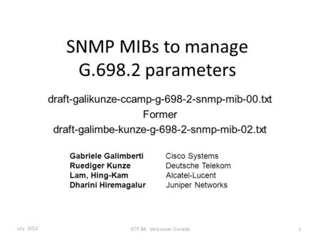 SNMP MIBs to manage G.698.2 parameters draft-galikunze-ccamp-g-698-2-snmp-mib-00.txt Former draft-galimbe-kunze-g-698-2-snmp-mib-02.txt Gabriele Galimberti.