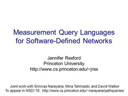 Measurement Query Languages for Software-Defined Networks Jennifer Rexford Princeton University  Joint work with Srinivas.