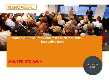 WOUTER STOLWIJK Sustainable Public Procurement in the Netherlands Innovative tools November 2015.