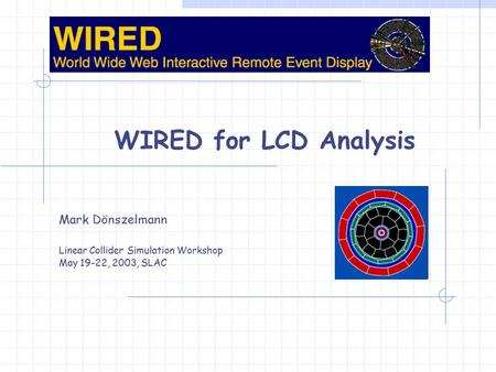WIRED for LCD Analysis Mark Dönszelmann Linear Collider Simulation Workshop May 19-22, 2003, SLAC.