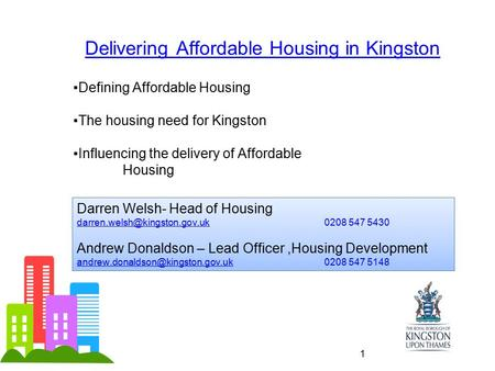 ▪Defining Affordable Housing ▪The housing need for Kingston ▪Influencing the delivery of Affordable Housing Delivering Affordable Housing in Kingston Darren.