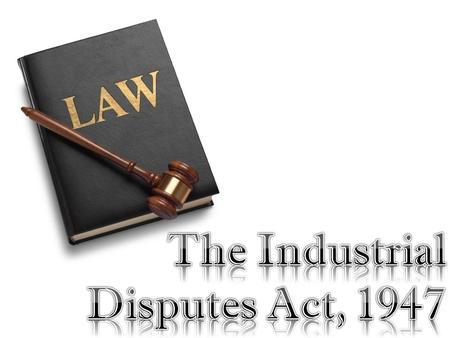  APPLICABILITY OF THE ACT 1.The act came in to force on the 1 st day of April 1947 2.The act extends to the whole of India.  SECTIONS & SCHEDULES.