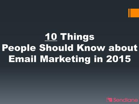 10 Things People Should Know about Email Marketing in 2015.