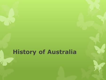 History of Australia. The Aborigines Historians believe the first humans arrived in Australia between forty thousand and sixty thousand years ago. They.