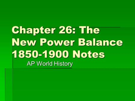 Chapter 26: The New Power Balance 1850-1900 Notes AP World History.