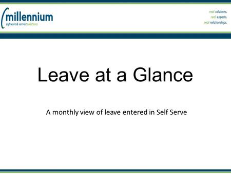 Leave at a Glance A monthly view of leave entered in Self Serve.