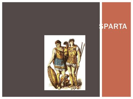 SPARTA.  Question: Where was Sparta located?  Answer: It was in the south-central region of Greece, in an area known as Peloponnesus.