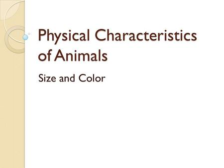 Physical Characteristics of Animals Size and Color.