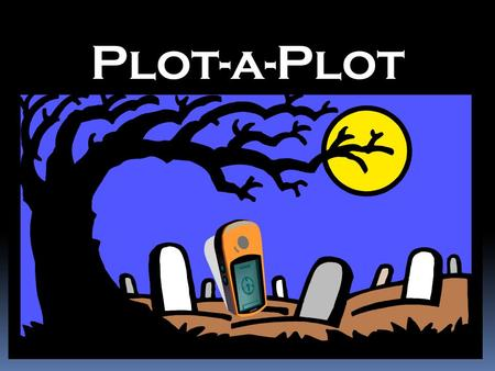 "Plot-a-Plot. Objectives of the project: Purpose is to provide an ""inquiry based"" assignment for students that will provide multimedia and other technology."