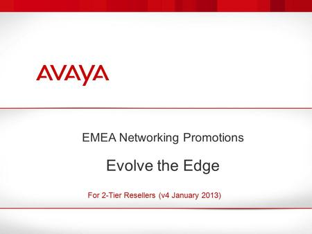 EMEA Networking Promotions Evolve the Edge For 2-Tier Resellers (v4 January 2013)