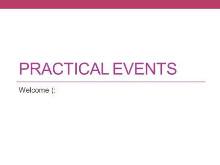 PRACTICAL EVENTS Welcome (:. VP of Practical Events Daniella Martinez (: 786-419-779