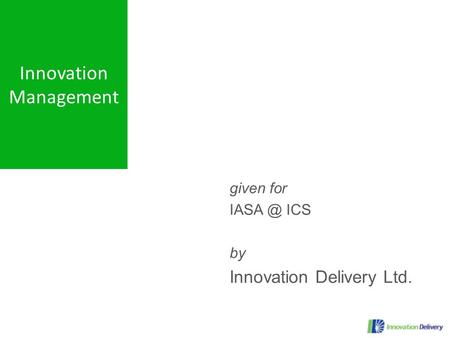 Given for ICS by Innovation Delivery Ltd. 4 Apr 2009 Innovation Management.