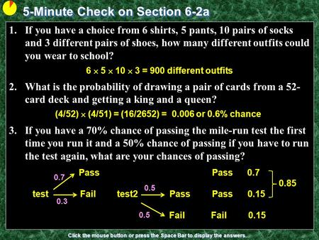 5-Minute Check on Section 6-2a Click the mouse button or press the Space Bar to display the answers. 1.If you have a choice from 6 shirts, 5 pants, 10.