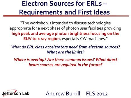 "Electron Sources for ERLs – Requirements and First Ideas Andrew Burrill FLS 2012 ""The workshop is intended to discuss technologies appropriate for a next."
