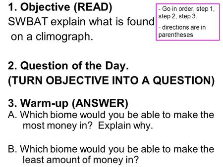 1. Objective (READ) SWBAT explain what is found on a climograph. 2. Question of the Day. (TURN OBJECTIVE INTO A QUESTION) 3. Warm-up (ANSWER) A. Which.