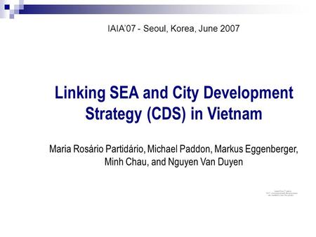 Linking SEA and City Development Strategy (CDS) in Vietnam Maria Rosário Partidário, Michael Paddon, Markus Eggenberger, Minh Chau, and Nguyen Van Duyen.