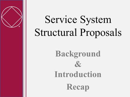  Service System Structural Proposals Background & Introduction Recap.