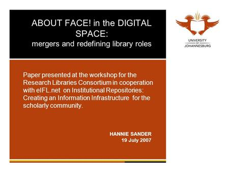 ABOUT FACE! in the DIGITAL SPACE: mergers and redefining library roles Paper presented at the workshop for the Research Libraries Consortium in cooperation.