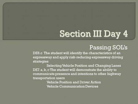Passing SOL's DE6.c The student will identify the characteristics of an expressway and apply risk-reducing expressway driving strategies Selecting Vehicle.
