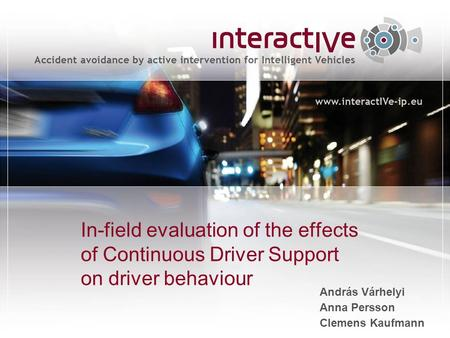In-field evaluation of the effects of Continuous Driver Support on driver behaviour András Várhelyi Anna Persson Clemens Kaufmann.