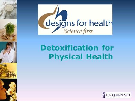 Detoxification for Physical Health. Why is there a need to Detox? All of us live in an ever-increasing toxic environment.