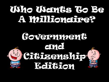 Who Wants To Be A Millionaire? Government and Citizenship Edition.