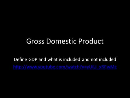 Gross Domestic Product Define GDP and what is included and not included