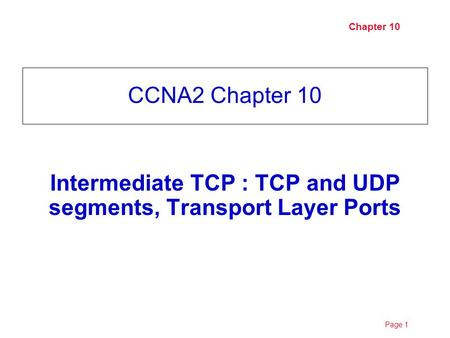 Page 12/9/2016 Chapter 10 Intermediate TCP : TCP and UDP segments, Transport Layer Ports CCNA2 Chapter 10.