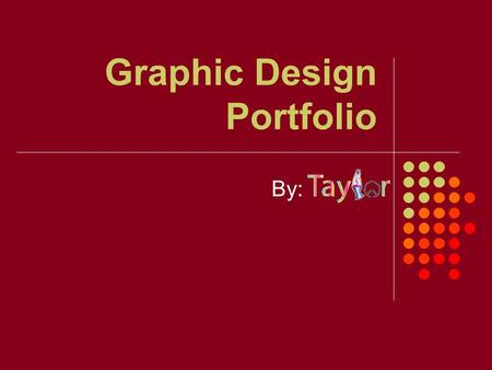 Graphic Design Portfolio By:. About me My name is Taylor and I am in Mrs. Davis's second block class. We have done a lot of projects in Adobe Illustrator.