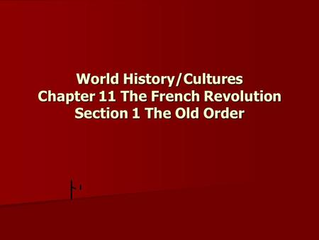 World History/Cultures Chapter 11 The French Revolution Section 1 The Old Order.