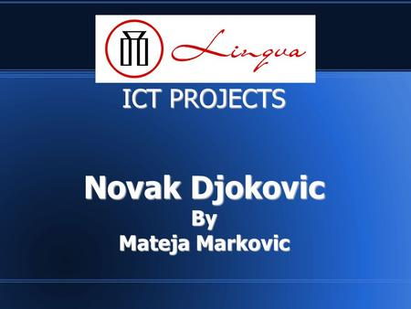 ICT PROJECTS Novak Djokovic By Mateja Markovic. Lingva ICT projects FAMOUS PEOPLE Novak Djokovic was born 22 May 1987.He is a professional tennis player,who.