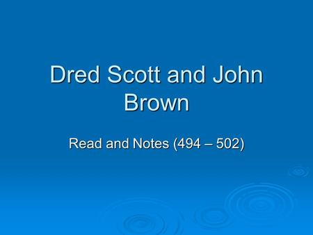 Dred Scott and John Brown Read and Notes (494 – 502)